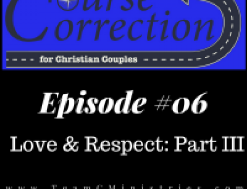 CC 006: Love and Respect Part III